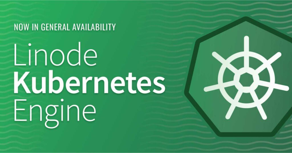 Linode Kubernetes Engine (LKE) resmi diluncurkan