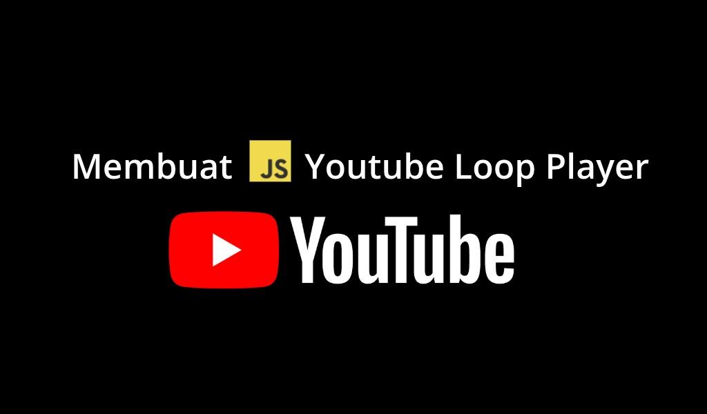 Tutorial Javascript Membuat Youtube Loop Player