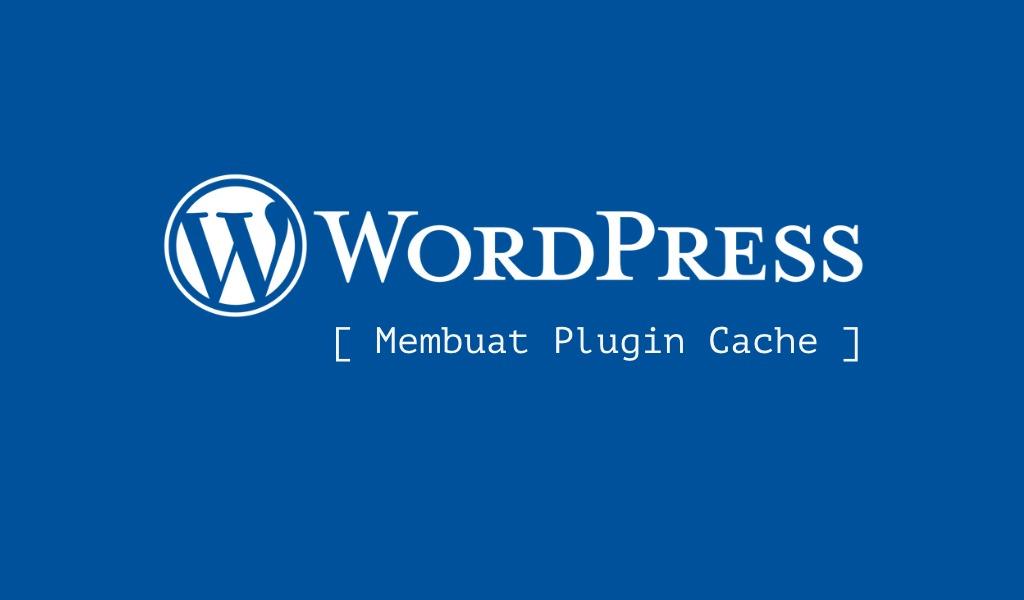 Membuat Plugin Cache untuk WordPress