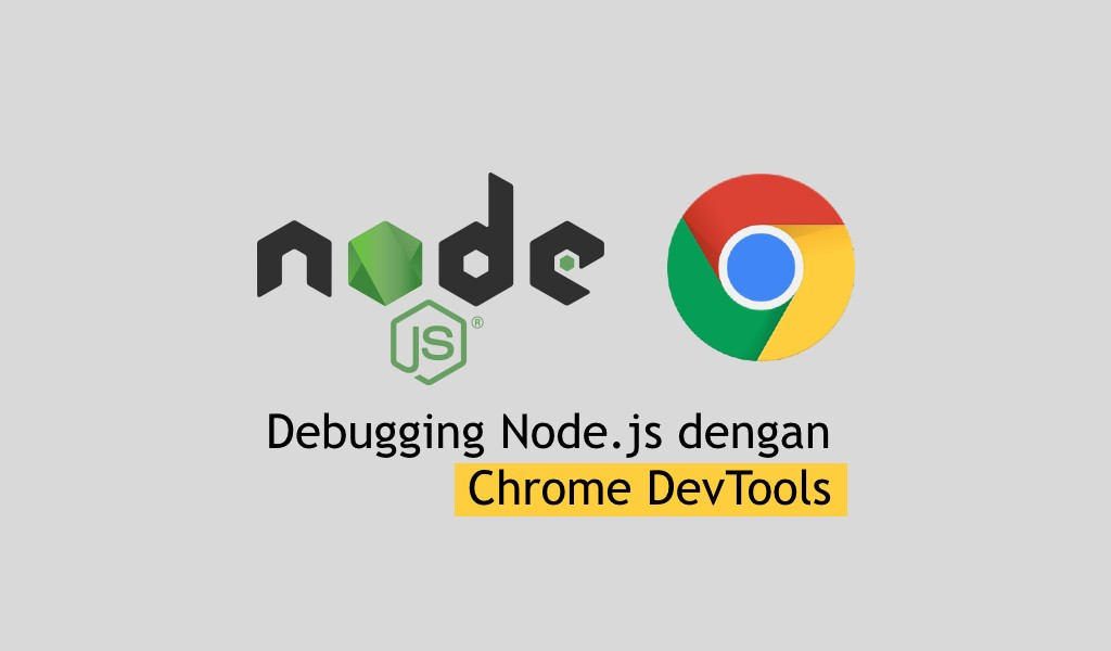 Debugging Node.js dengan Chrome DevTools